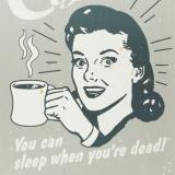 Kaffee und Gesundheit - Slogan: Du kannst schlafen, wenn Du tot bist